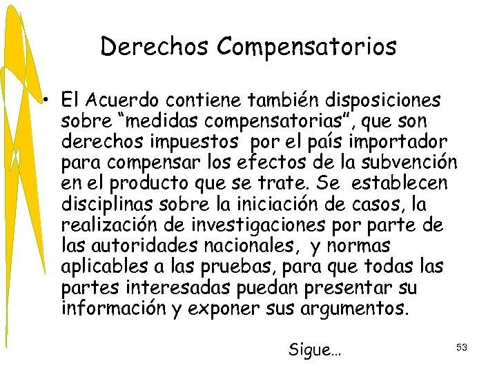 """Derechos Compensatorios • El Acuerdo contiene también disposiciones sobre """"medidas compensatorias"""", que son derechos"""