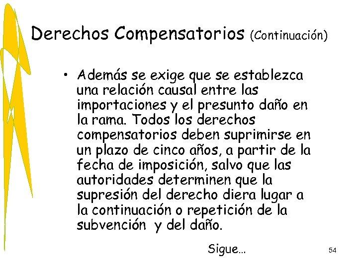 Derechos Compensatorios (Continuación) • Además se exige que se establezca una relación causal entre