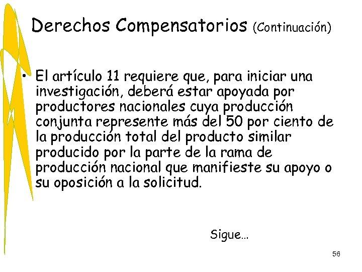 Derechos Compensatorios (Continuación) • El artículo 11 requiere que, para iniciar una investigación, deberá