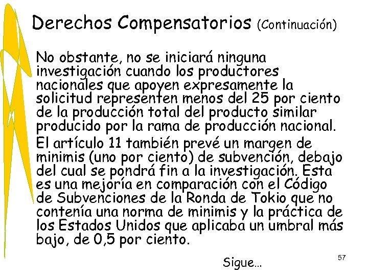Derechos Compensatorios (Continuación) • No obstante, no se iniciará ninguna investigación cuando los productores