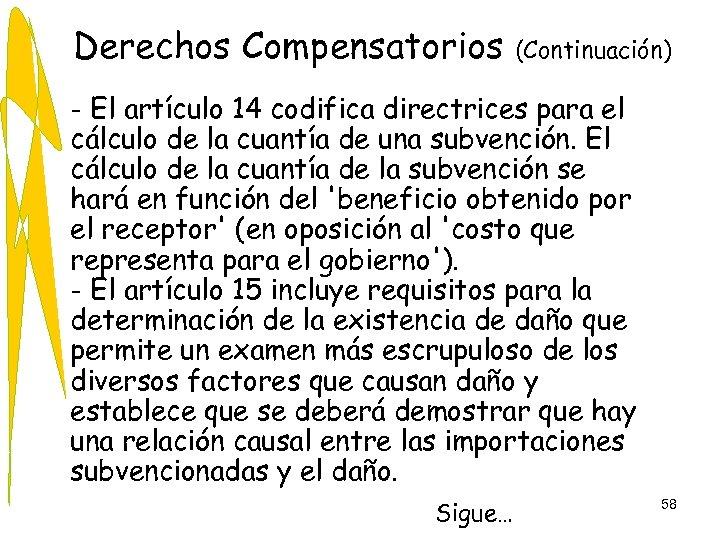 Derechos Compensatorios (Continuación) • - El artículo 14 codifica directrices para el cálculo de