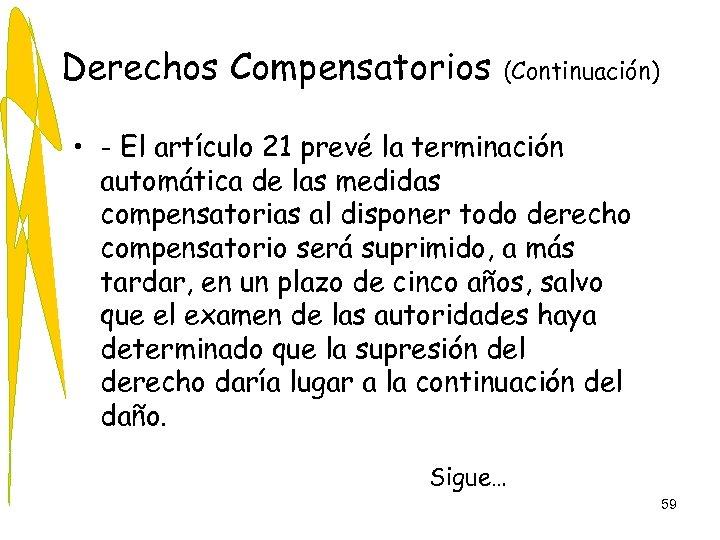 Derechos Compensatorios (Continuación) • - El artículo 21 prevé la terminación automática de las