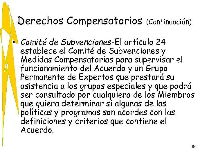 Derechos Compensatorios (Continuación) • Comité de Subvenciones-El artículo 24 establece el Comité de Subvenciones