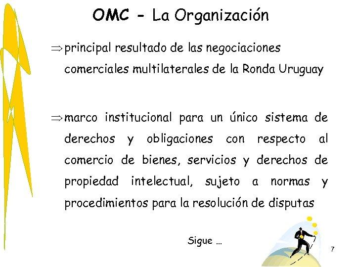 OMC - La Organización Þ principal resultado de las negociaciones comerciales multilaterales de la