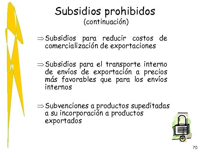 Subsidios prohibidos (continuación) Þ Subsidios para reducir costos de comercialización de exportaciones Þ Subsidios