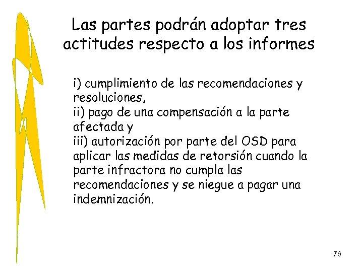 Las partes podrán adoptar tres actitudes respecto a los informes i) cumplimiento de las