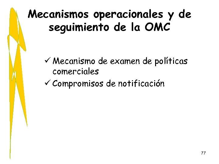 Mecanismos operacionales y de seguimiento de la OMC ü Mecanismo de examen de políticas