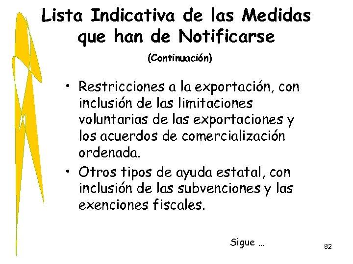 Lista Indicativa de las Medidas que han de Notificarse (Continuación) • Restricciones a la