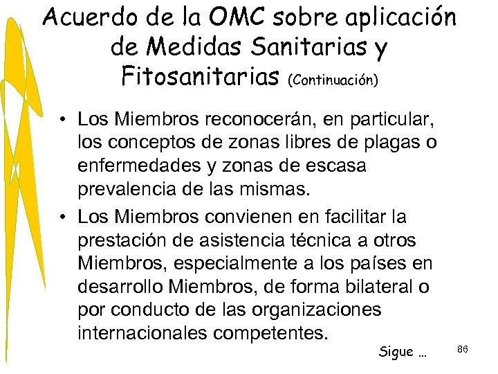 Acuerdo de la OMC sobre aplicación de Medidas Sanitarias y Fitosanitarias (Continuación) • Los