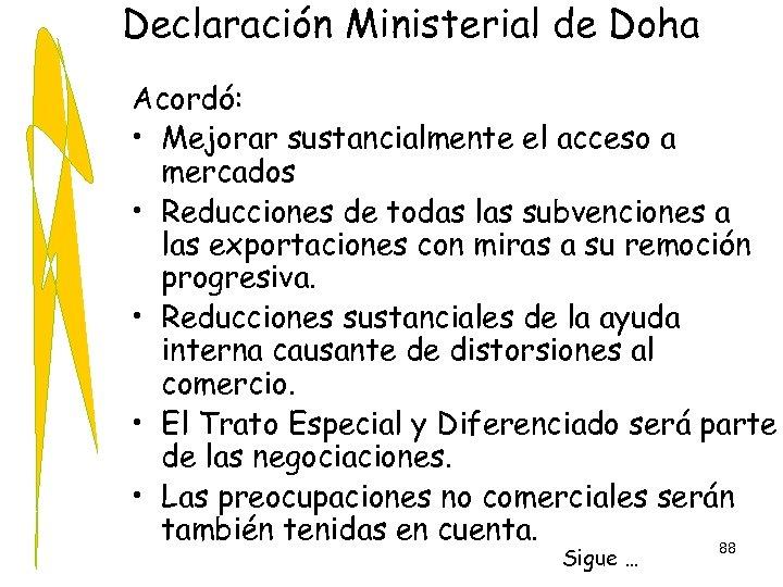 Declaración Ministerial de Doha Acordó: • Mejorar sustancialmente el acceso a mercados • Reducciones
