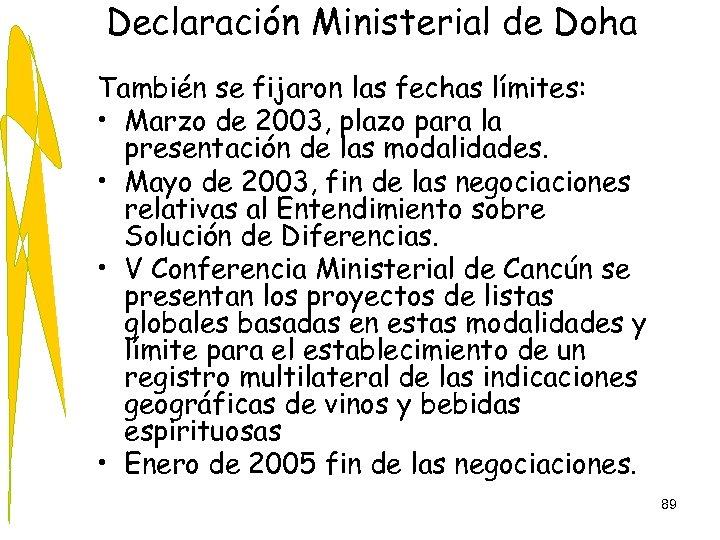 Declaración Ministerial de Doha También se fijaron las fechas límites: • Marzo de 2003,