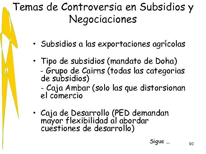 Temas de Controversia en Subsidios y Negociaciones • Subsidios a las exportaciones agrícolas •