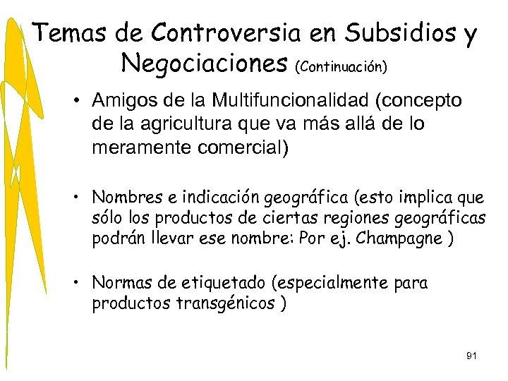 Temas de Controversia en Subsidios y Negociaciones (Continuación) • Amigos de la Multifuncionalidad (concepto
