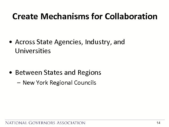Create Mechanisms for Collaboration • Across State Agencies, Industry, and Universities • Between States
