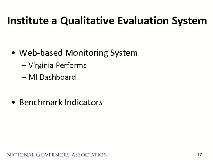 Institute a Qualitative Evaluation System • Web-based Monitoring System – Virginia Performs – MI