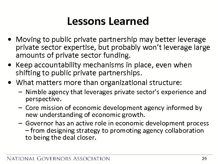 Lessons Learned • Moving to public private partnership may better leverage private sector expertise,