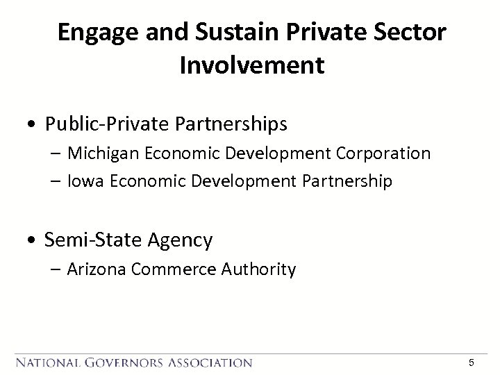 Engage and Sustain Private Sector Involvement • Public-Private Partnerships – Michigan Economic Development Corporation