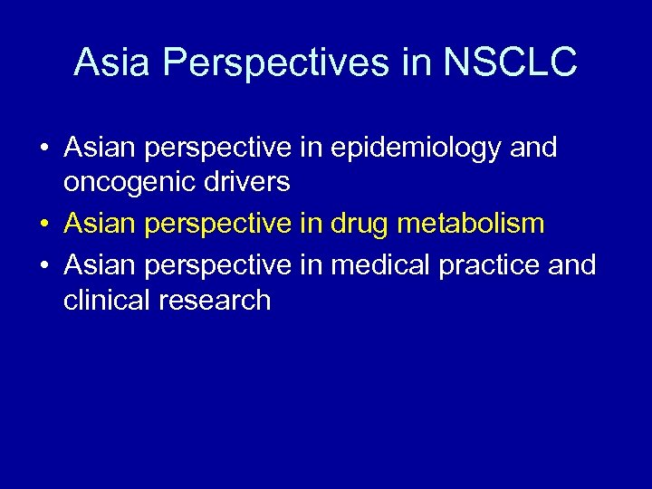 Asia Perspectives in NSCLC • Asian perspective in epidemiology and oncogenic drivers • Asian