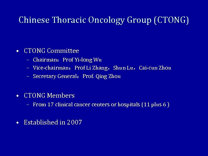 Chinese Thoracic Oncology Group (CTONG) • CTONG Committee – Chairman:Prof Yi-long Wu – Vice-chairman:Prof