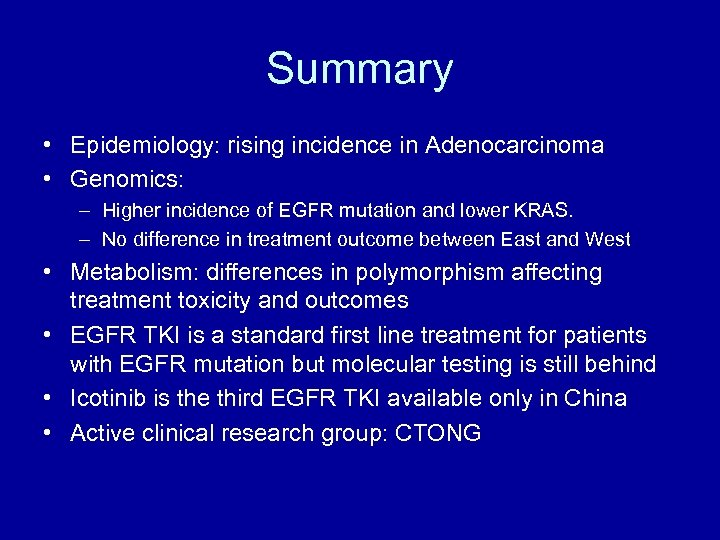 Summary • Epidemiology: rising incidence in Adenocarcinoma • Genomics: – Higher incidence of EGFR