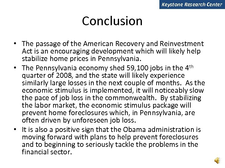 Keystone Research Center Conclusion • The passage of the American Recovery and Reinvestment Act