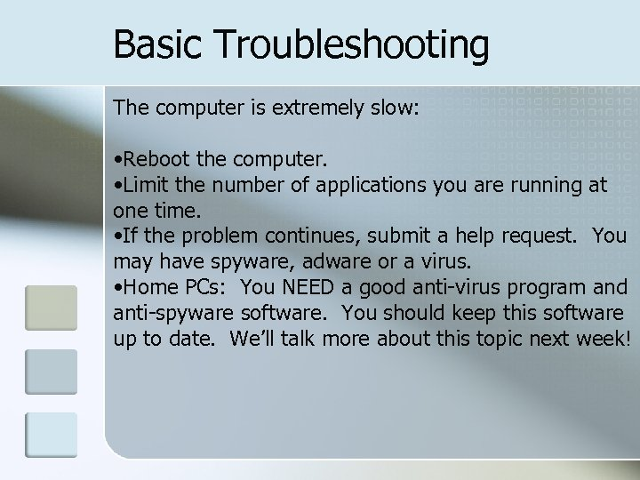 Basic Troubleshooting The computer is extremely slow: • Reboot the computer. • Limit the