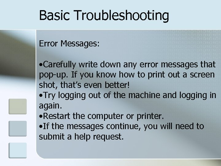Basic Troubleshooting Error Messages: • Carefully write down any error messages that pop-up. If