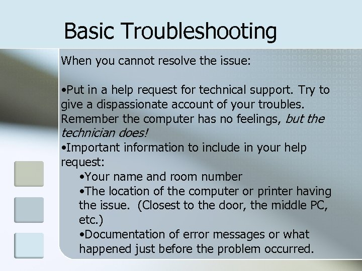 Basic Troubleshooting When you cannot resolve the issue: • Put in a help request