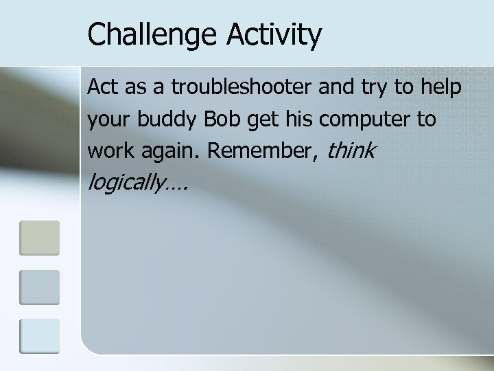 Challenge Activity Act as a troubleshooter and try to help your buddy Bob get