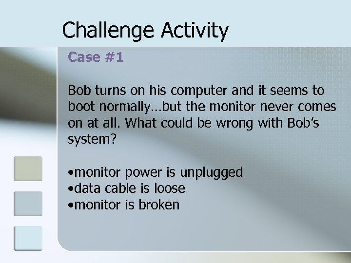 Challenge Activity Case #1 Bob turns on his computer and it seems to boot