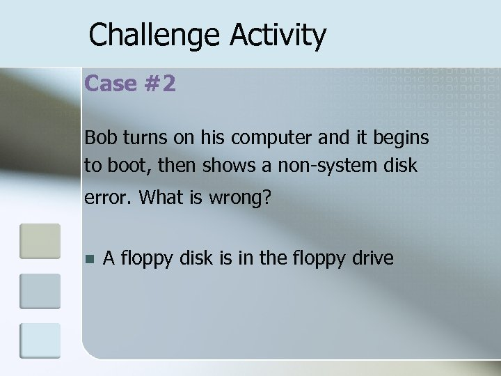 Challenge Activity Case #2 Bob turns on his computer and it begins to boot,