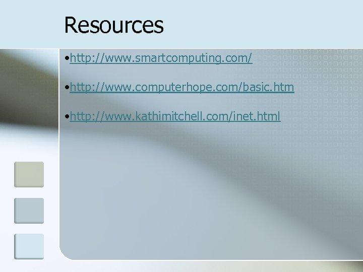 Resources • http: //www. smartcomputing. com/ • http: //www. computerhope. com/basic. htm • http: