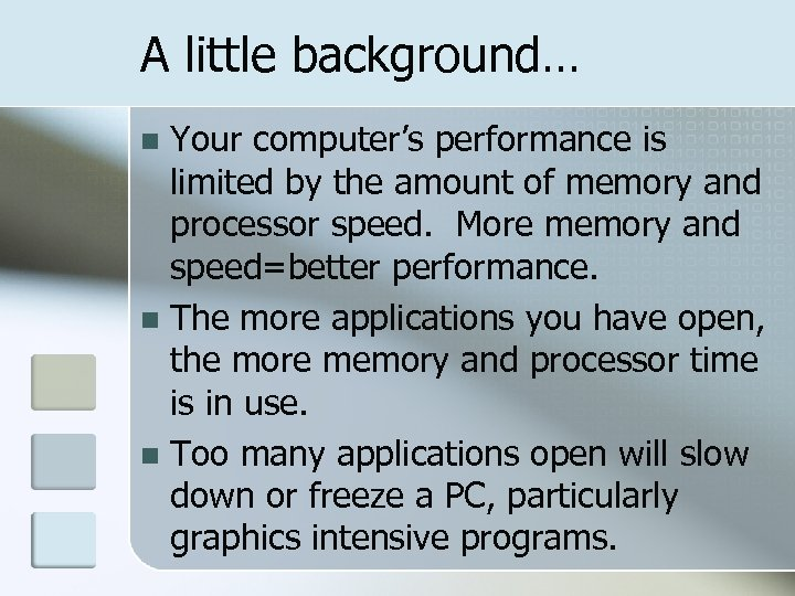 A little background… Your computer's performance is limited by the amount of memory and