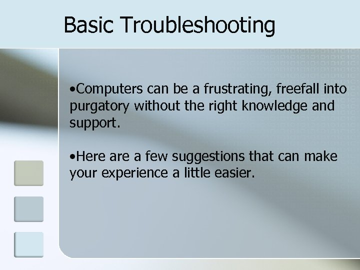 Basic Troubleshooting • Computers can be a frustrating, freefall into purgatory without the right