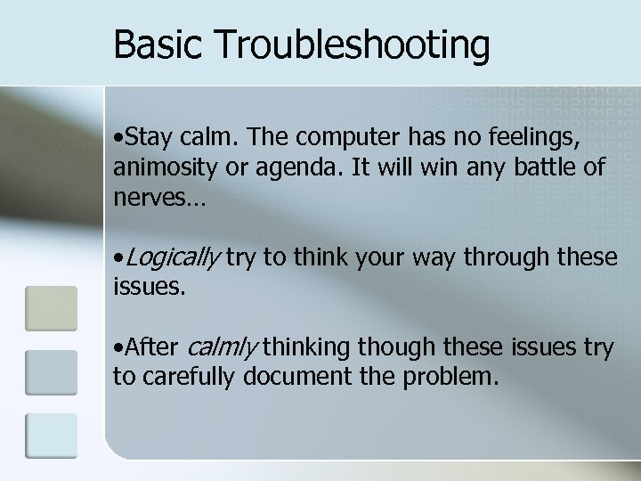 Basic Troubleshooting • Stay calm. The computer has no feelings, animosity or agenda. It