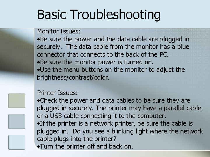 Basic Troubleshooting Monitor Issues: • Be sure the power and the data cable are