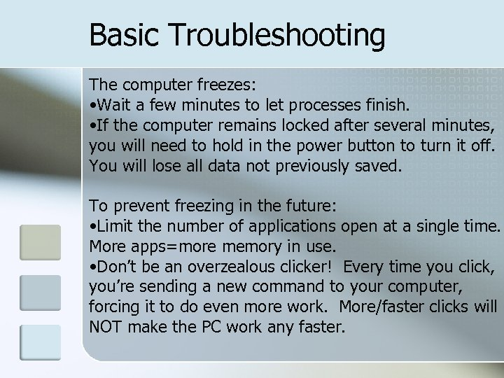 Basic Troubleshooting The computer freezes: • Wait a few minutes to let processes finish.