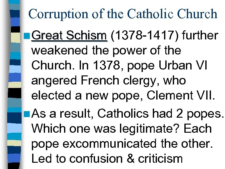 Corruption of the Catholic Church n Great Schism (1378 -1417) further weakened the power