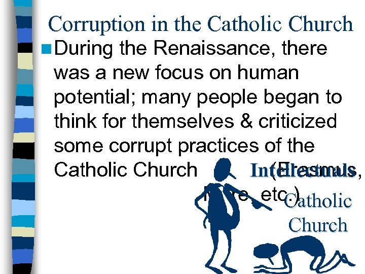 Corruption in the Catholic Church n During the Renaissance, there was a new focus