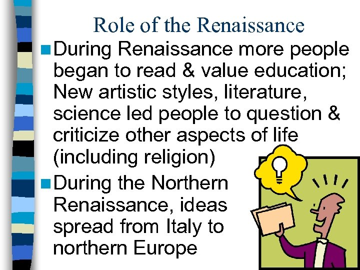 Role of the Renaissance n During Renaissance more people began to read & value