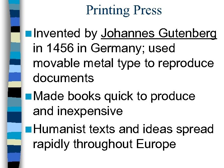 Printing Press n Invented by Johannes Gutenberg in 1456 in Germany; used movable metal