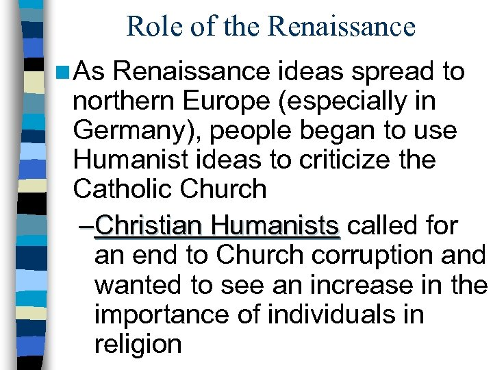 Role of the Renaissance n As Renaissance ideas spread to northern Europe (especially in