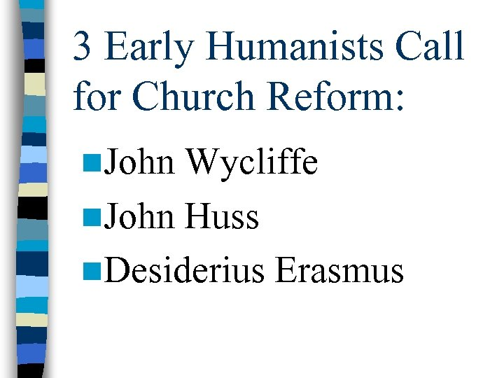 3 Early Humanists Call for Church Reform: n. John Wycliffe n. John Huss n.