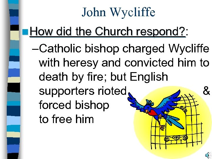 John Wycliffe n How did the Church respond? : respond? –Catholic bishop charged Wycliffe