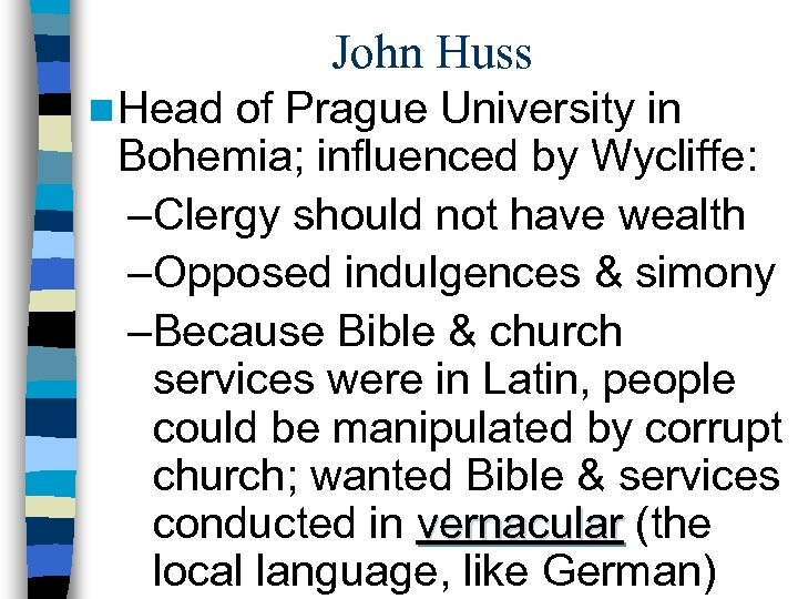 John Huss n Head of Prague University in Bohemia; influenced by Wycliffe: –Clergy should