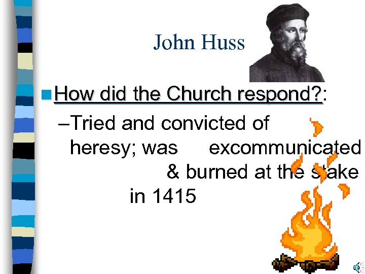 John Huss n How did the Church respond? : respond? –Tried and convicted of