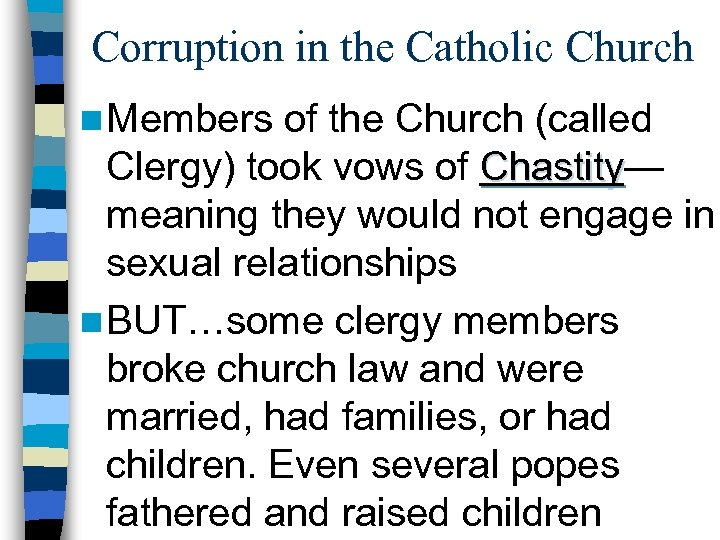 Corruption in the Catholic Church n Members of the Church (called Clergy) took vows
