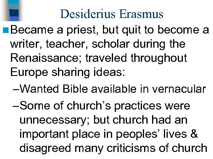 Desiderius Erasmus n Became a priest, but quit to become a writer, teacher, scholar
