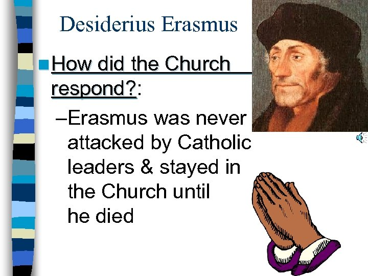 Desiderius Erasmus n How did the Church respond? : respond? –Erasmus was never attacked