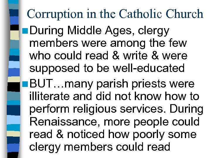 Corruption in the Catholic Church n During Middle Ages, clergy members were among the